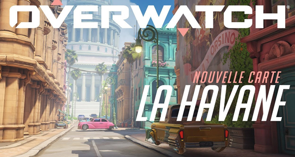 overwatch : la map havane est desormais disponible